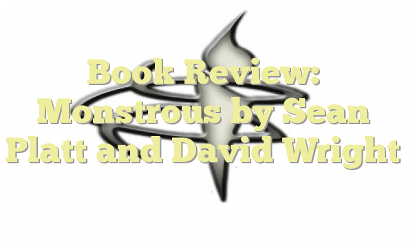 Book Review: Monstrous by Sean Platt and David Wright