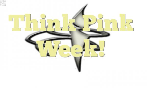 Think Pink Week!
