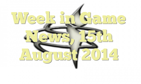Week in Game News, 15th August 2014