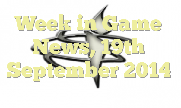 Week in Game News, 19th September 2014