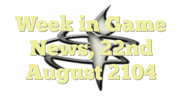 Week in Game News, 22nd August 2104