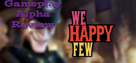 We Happy Few Post Header Gameplay Alpha Review
