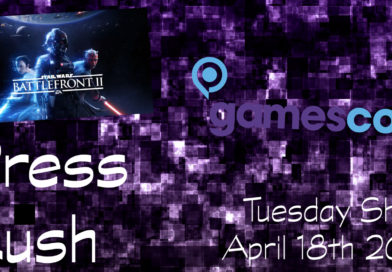 Press Rush | April 18th 2017 (Starwars Battlefront II & Catch-ups)
