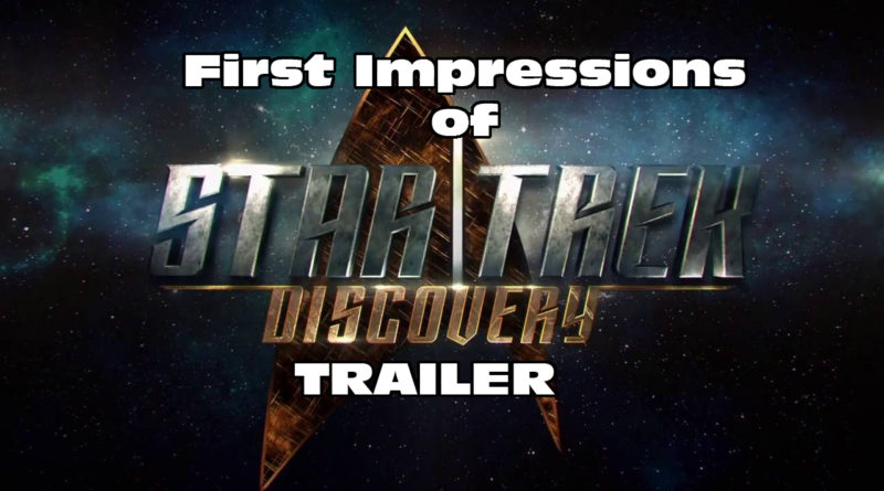 Star Trek Discovery Trailer – First Impressions